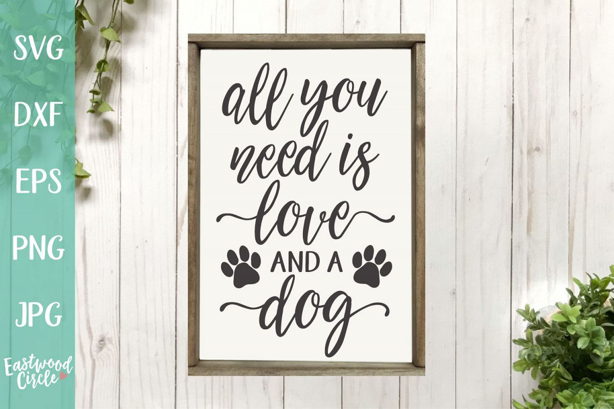All You Need Is Love and a Dog - A Dog SVG File for Crafters example image 1