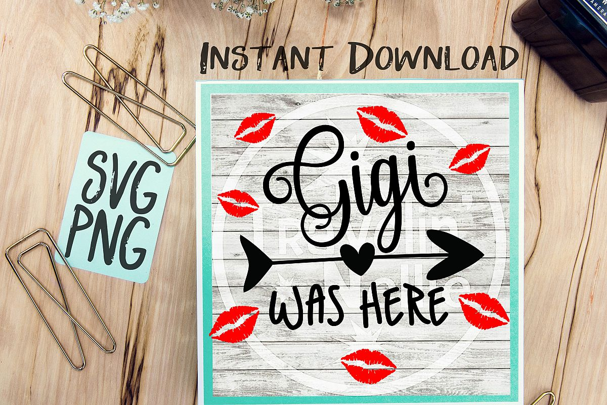 Gigi Was Here SVG PNG Image Design for Cut Machines Print DIY Design Brother Cricut Cameo Cutout Kisses Lips Kiss Grandmother Grandchild example image 1