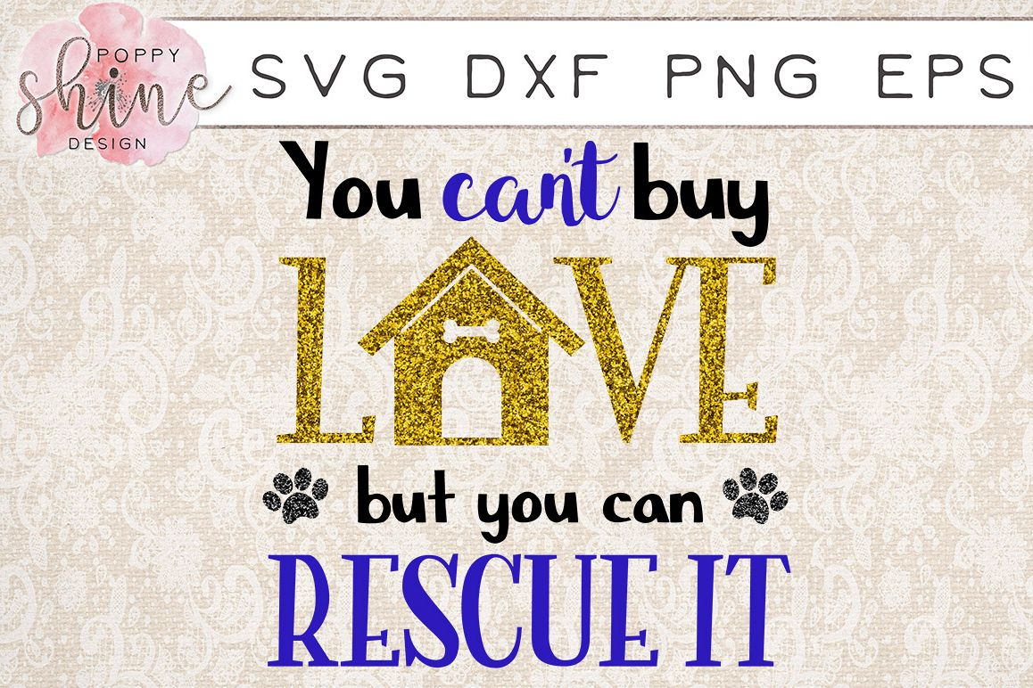 You Can't Buy Love But You Can Rescue It Dog House SVG PNG EPS DXF Cutting Files example image 1