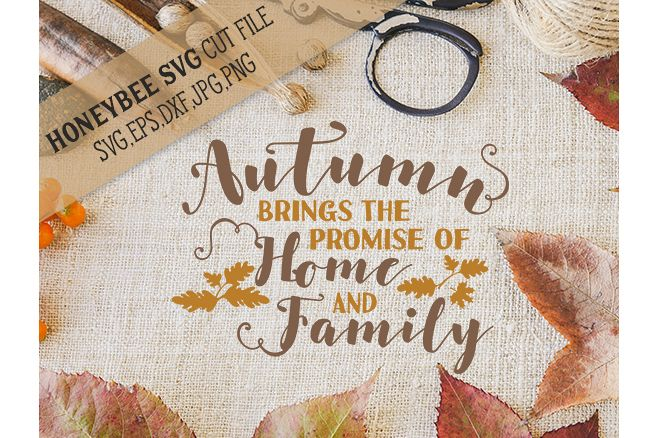 Autumn Brings the Promise of Home and Family svg example image 1