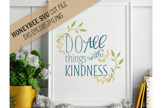 Do All Things With Kindness svg example image 1