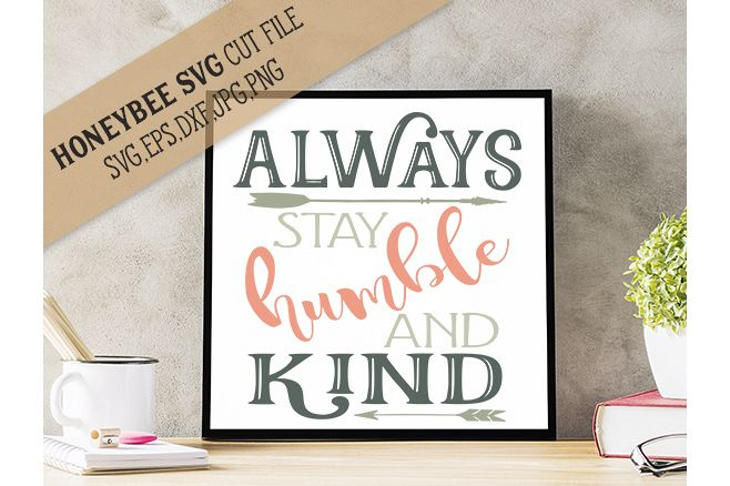 Always Stay Humble and Kind svg example image 1
