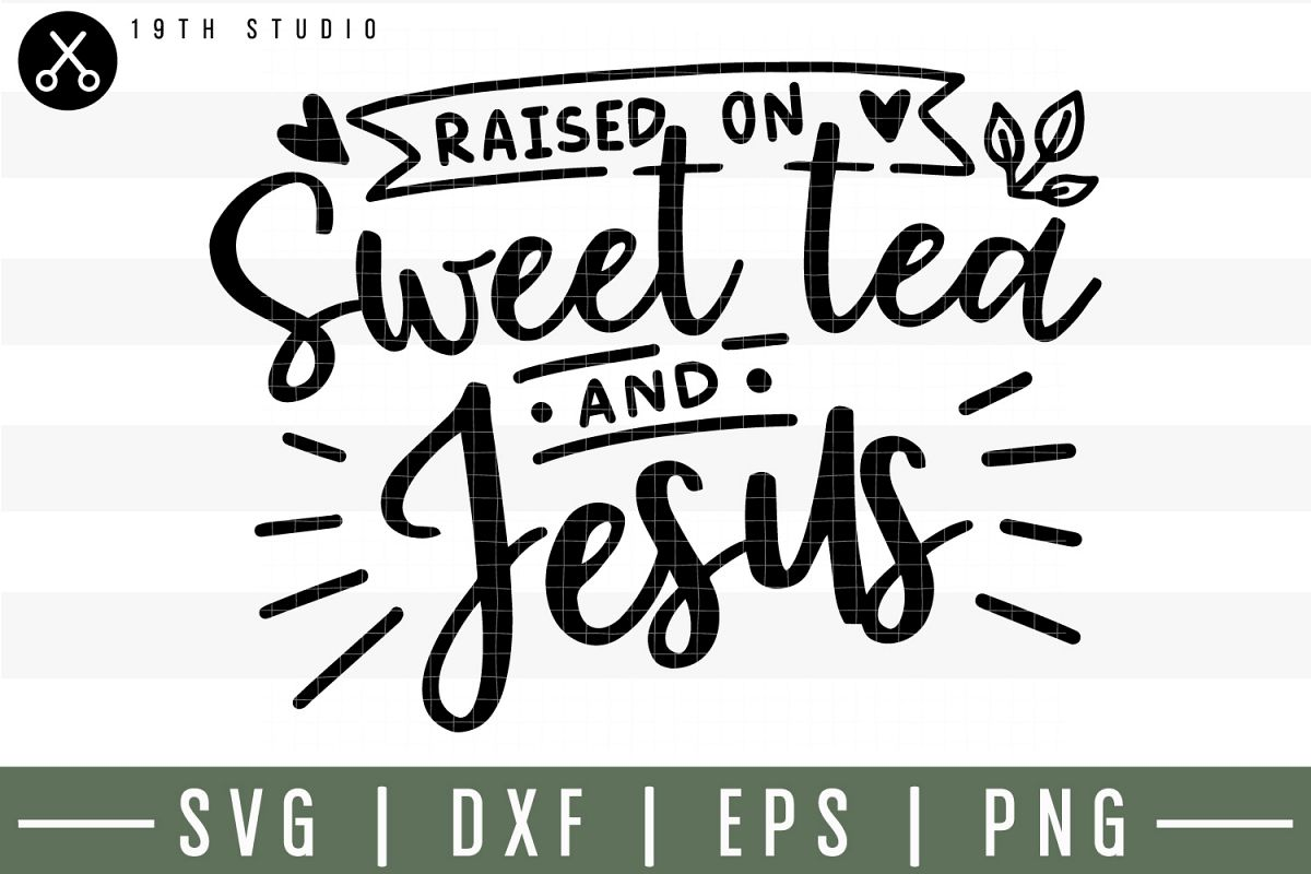 Raised on sweet tea and Jesus SVG| Tea SVG example image 1
