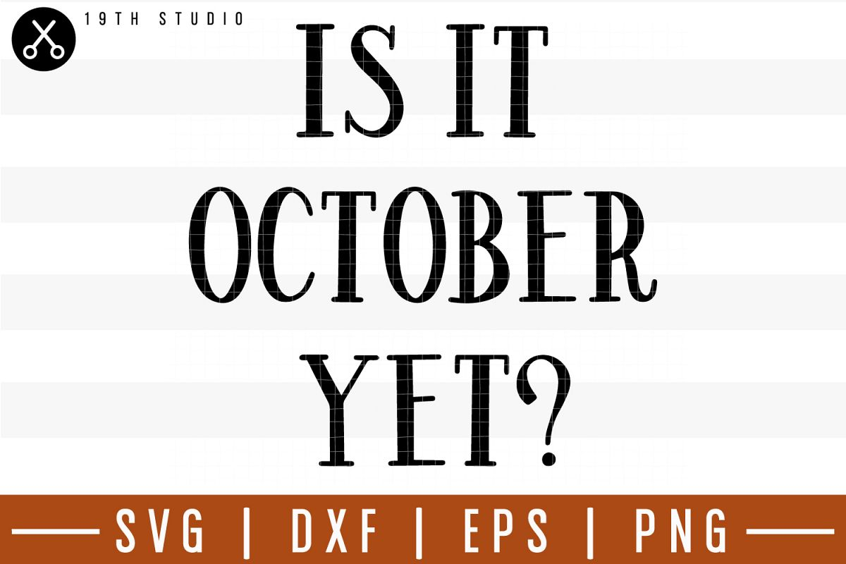 Is it october yet SVG| Fall SVG example image 1