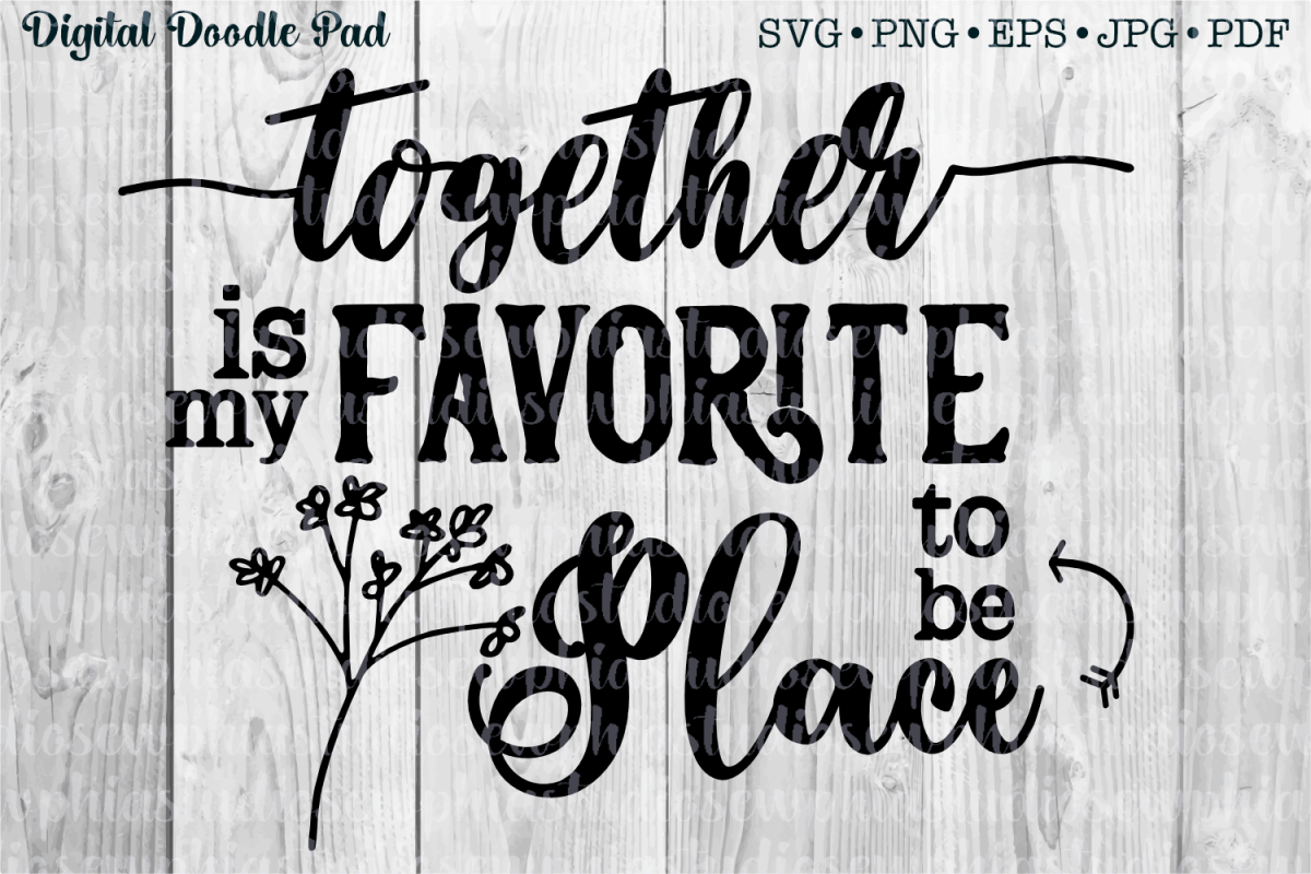 Together Is My Favorite Place To Be by Digital Doodle Pad example image 1