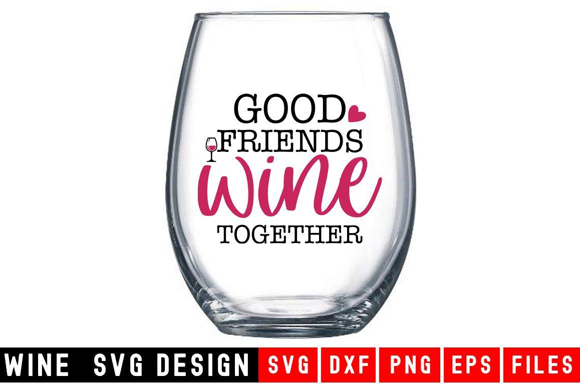 Good Friends Wine Together Wine Glass SVG Wine SVG example image 1