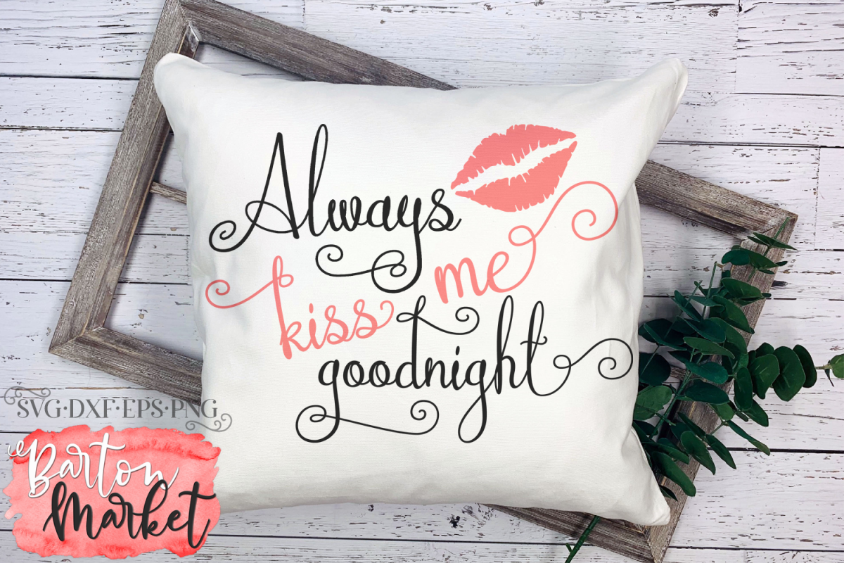 Always Kiss Me Goodnight SVG DXF EPS PNG example image 1