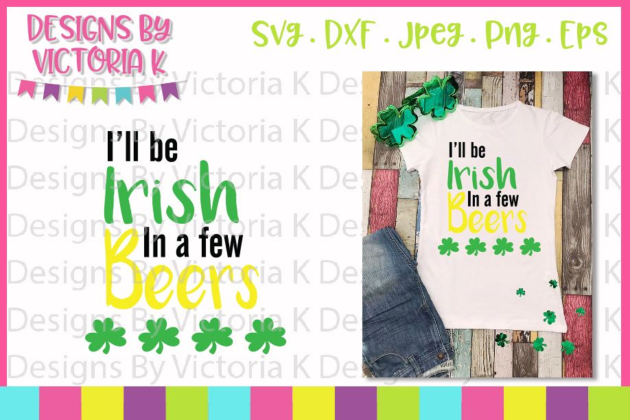 St Patrick's Day, I'll be Irish in a few beers, SVG, DXF example image 1