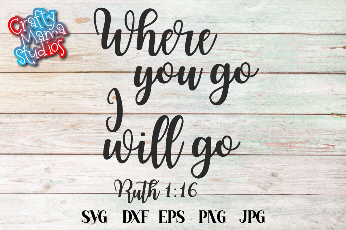 Where You Go I Will Go SVG, Ruth Scripture Sublimation example image 1