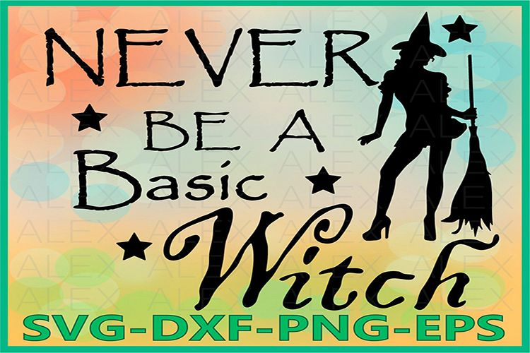 Never Be A Basic Witch Svg, Halloween Witches, Witch png example image 1