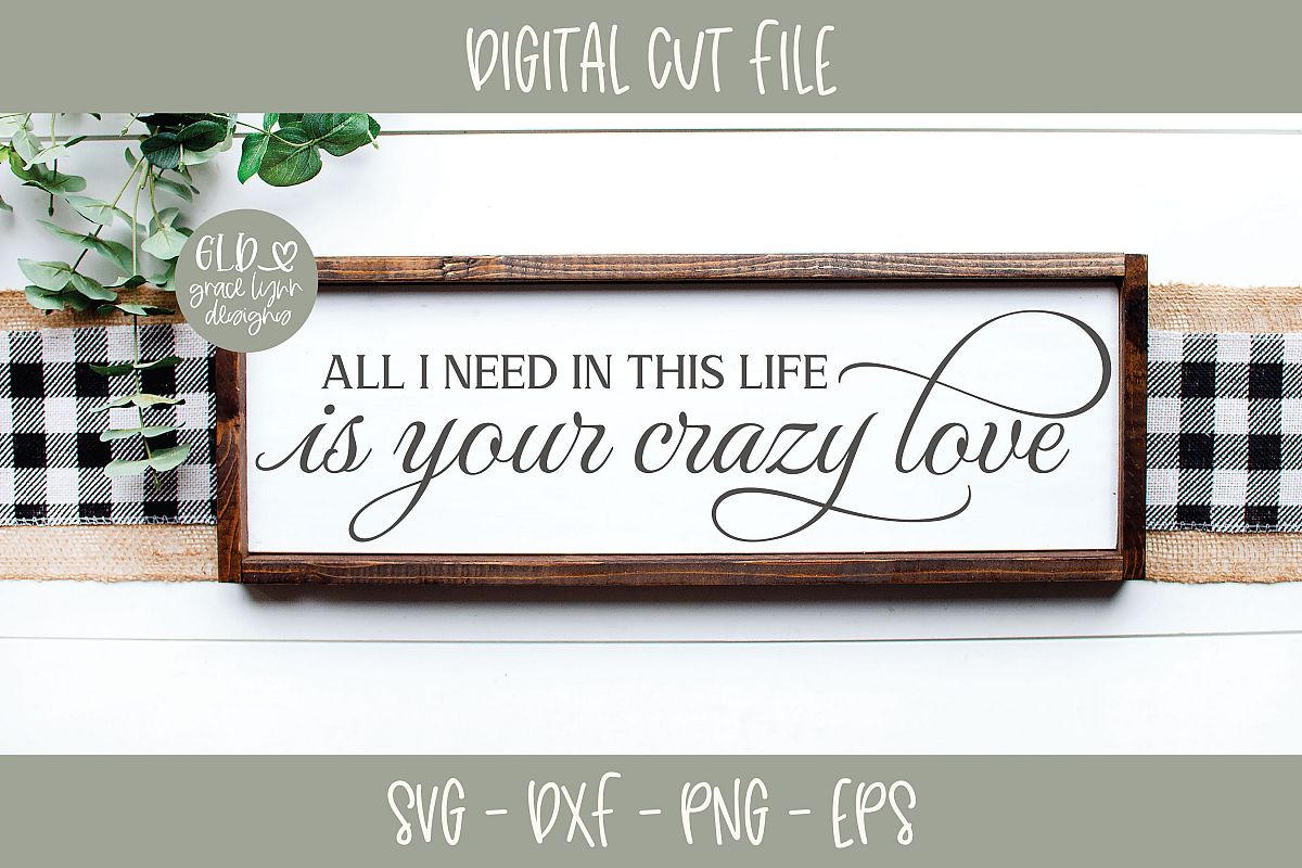 All I Need In This Life Is Your Crazy Love - Wedding SVG example image 1
