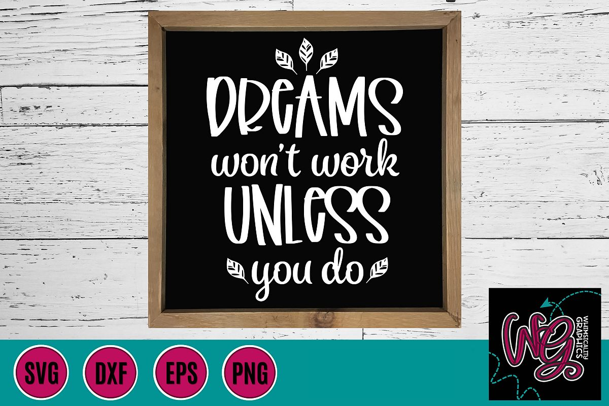 Dreams Won't Work Unless You Do SVG, DXF, PNG, EPS example image 1