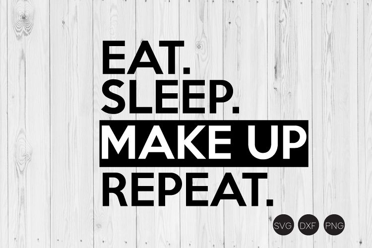 Eat Sleep Make Up Repeat SVG example image 1
