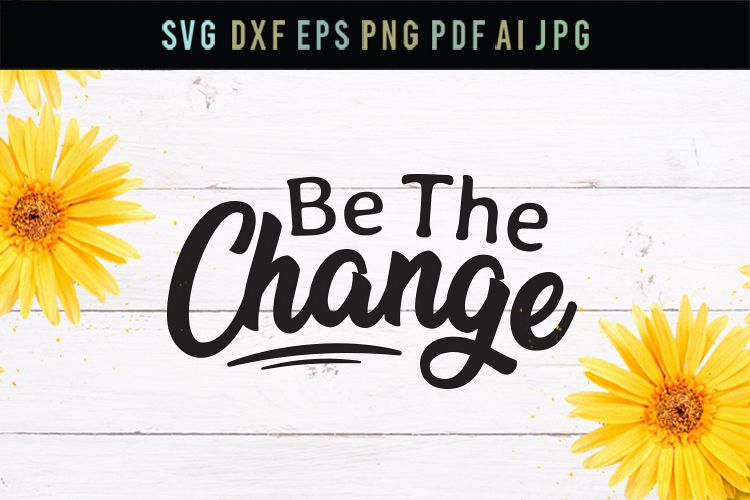 Be the change, inspirational quote, life svg, cut file, dxf example image 1
