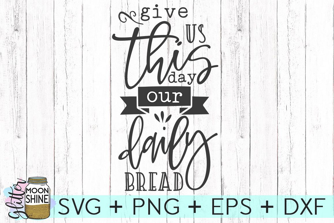 Give Us This Day Our Daily Bread SVG DXF PNG EPS Cutting Fil example image 1