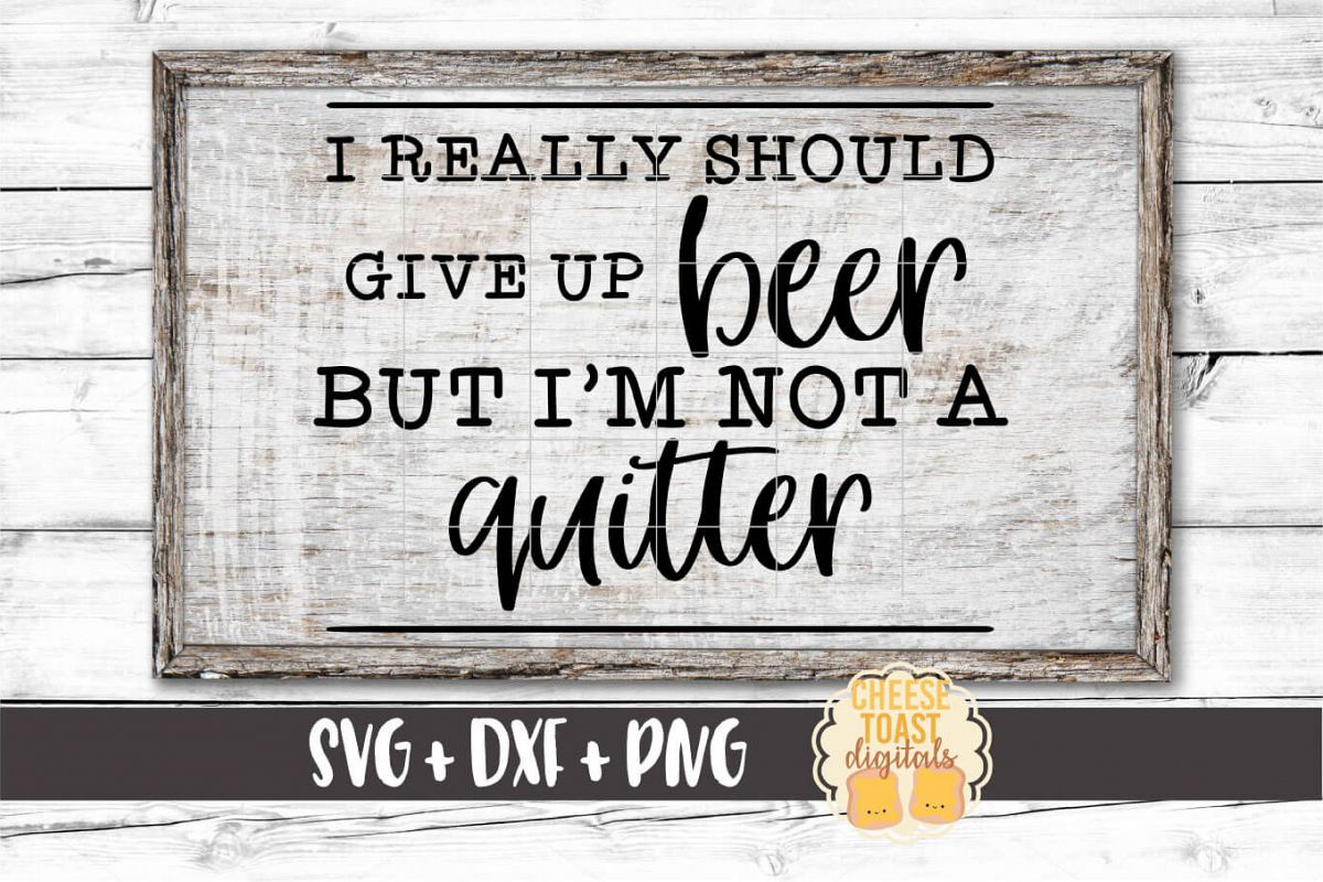 I Really Should Give Up Beer But I'm Not A Quitter SVG File example image 1