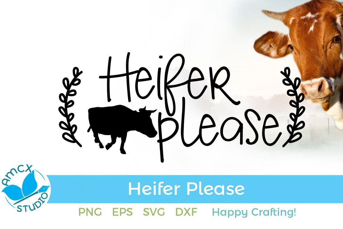 Heifer Please - A Sassy Farmer SVG File example image 1