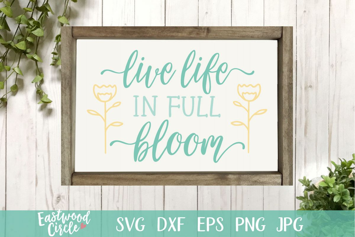 Live Life in Full Bloom - A Spring SVG Cut File example image 1