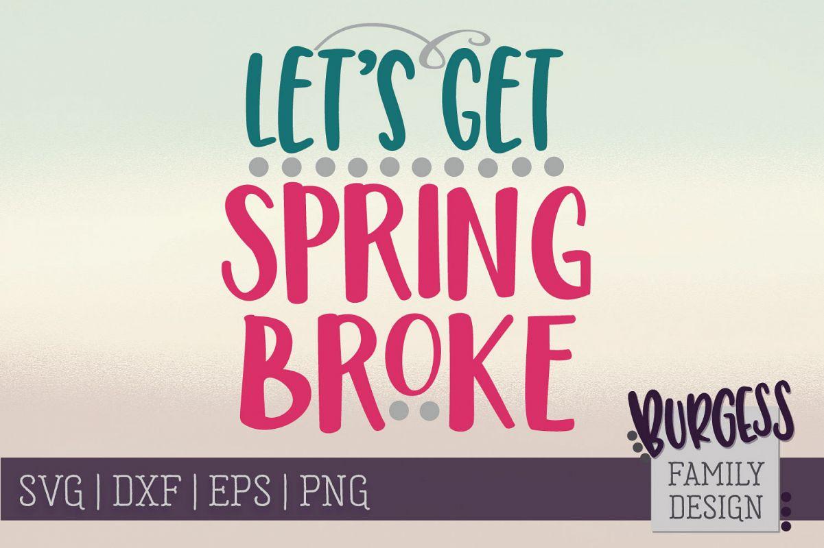 Let's get spring broke | SVG DXF EPS PNG example image 1