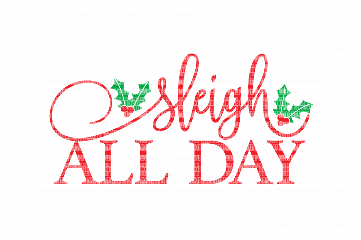 Sleigh All Day Christmas SVG Files Cut Files Heat Transfer Vinyl Scrapbooking Stencil EPS DXF Silhouette Cameo Cricut Commercial Use example image 1