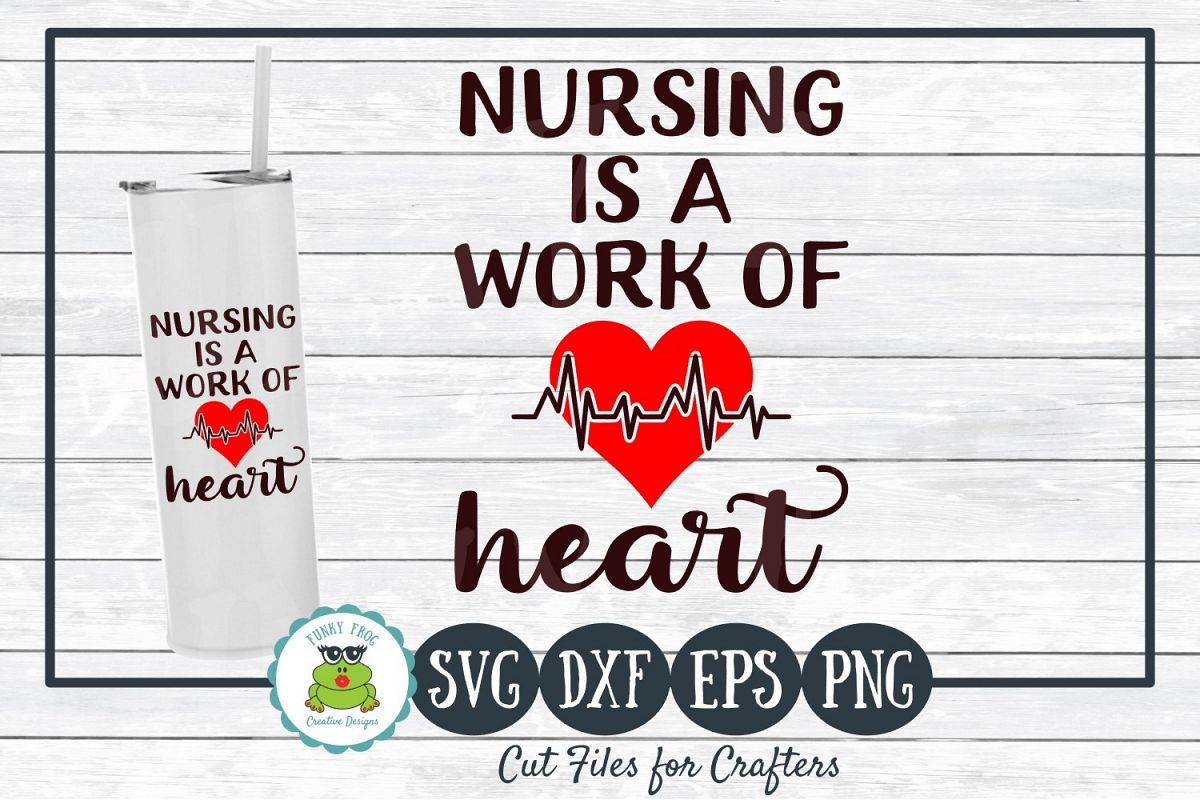 Nursing is a Work of Heart SVG Cut File for Crafters example image 1