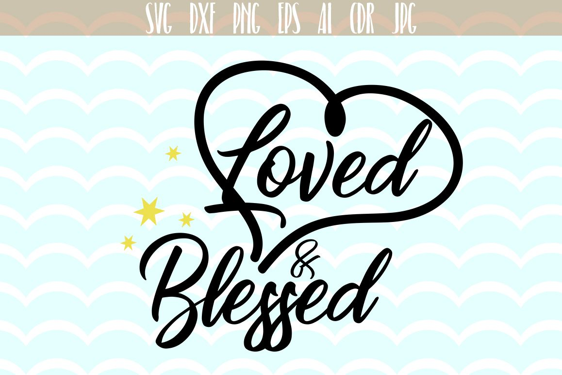 Loved and Blessed SVG, Valentines day svg, Valentine's SVG, Loved, Blessed Svg, clipart cutting files, SVG, PNG, JPG, EPS, AI, DXF example image 1