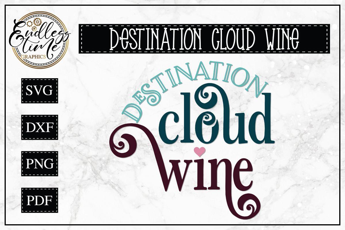 Destination Cloud Wine SVG - A Wine Quote SVG example image 1