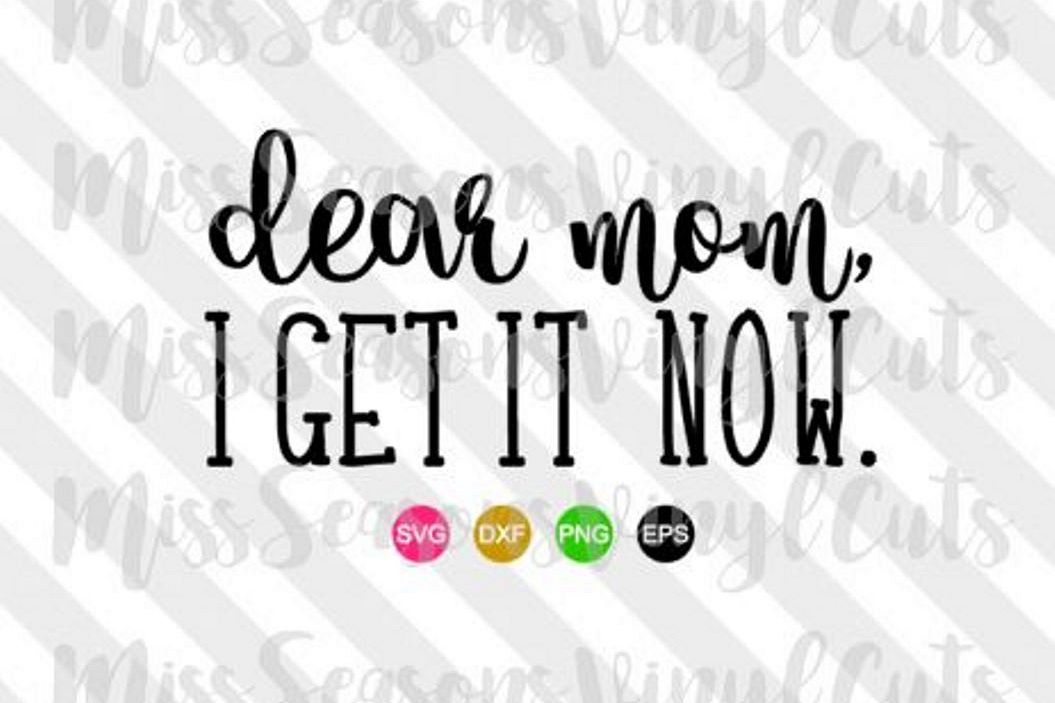 Dear Mom I get it now SVG  example image 1