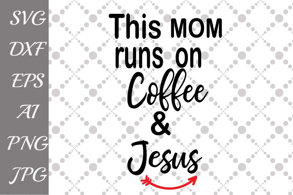 This mom runs on coffee and Jesus Svg example image 1