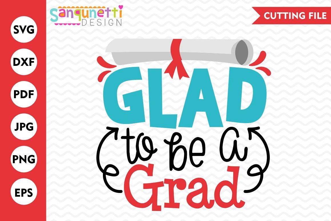 Glad to be a grad svg, Graduation SVG, school, cut file example image 1