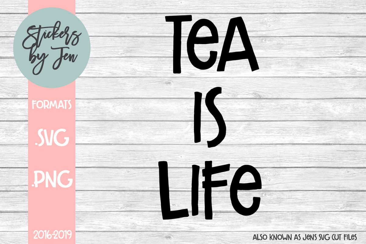 Tea Is Life SVG Cut File example image 1