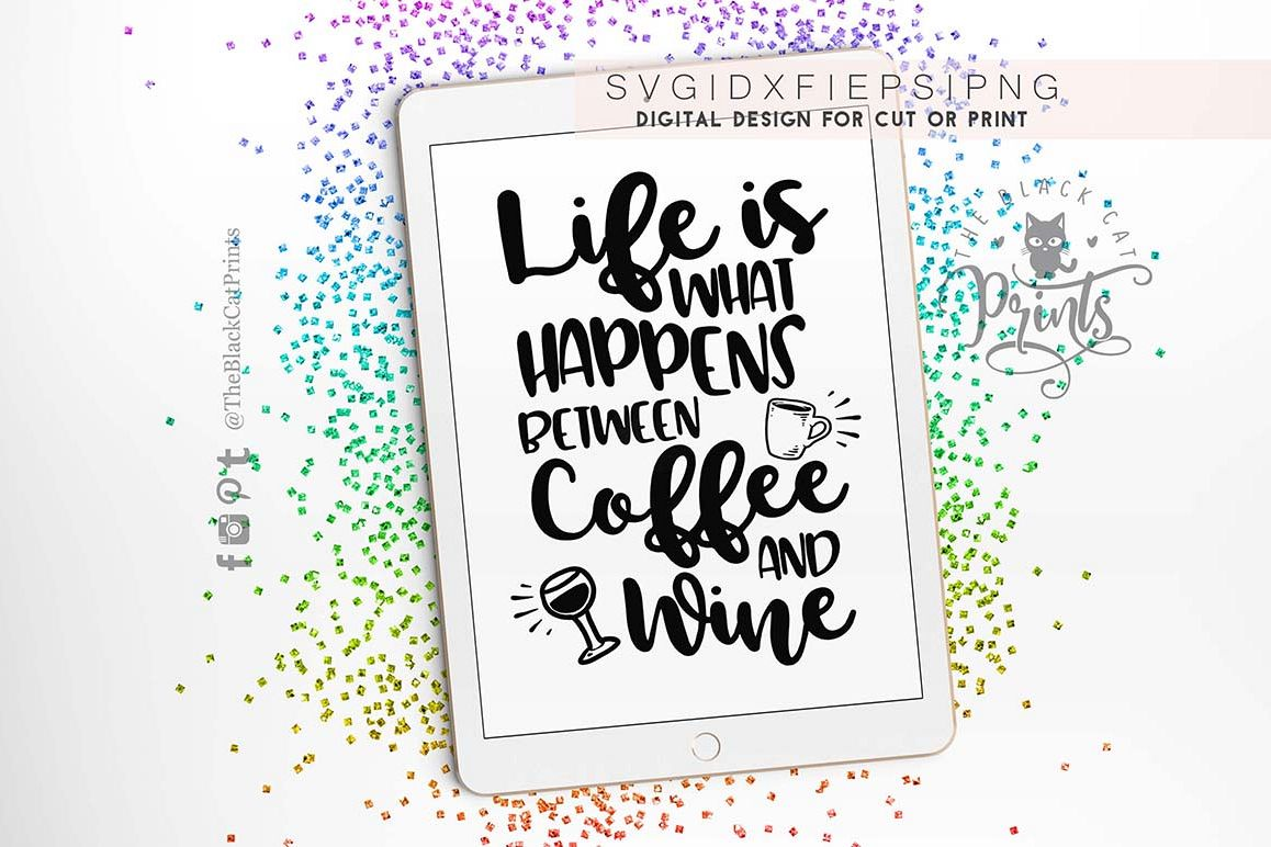 Life is what happens between coffee and wine SVG PNG EPS DXF example image 1