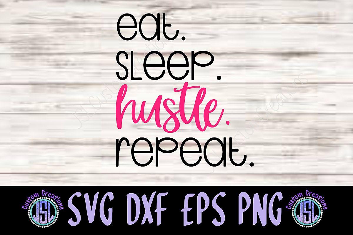 Eat Sleep Hustle Repeat| SVG DXF EPS PNG Digital Cut File example image 1