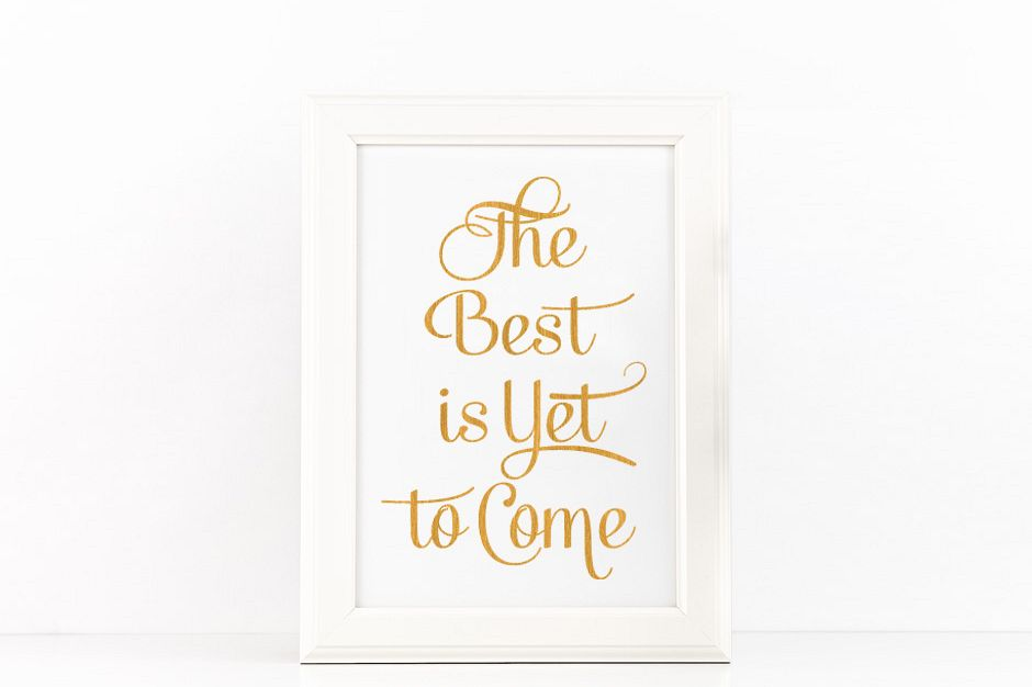 The Best is Yet to Come Poster Inspirational Quote to Print in Gold + SVG files example image 1