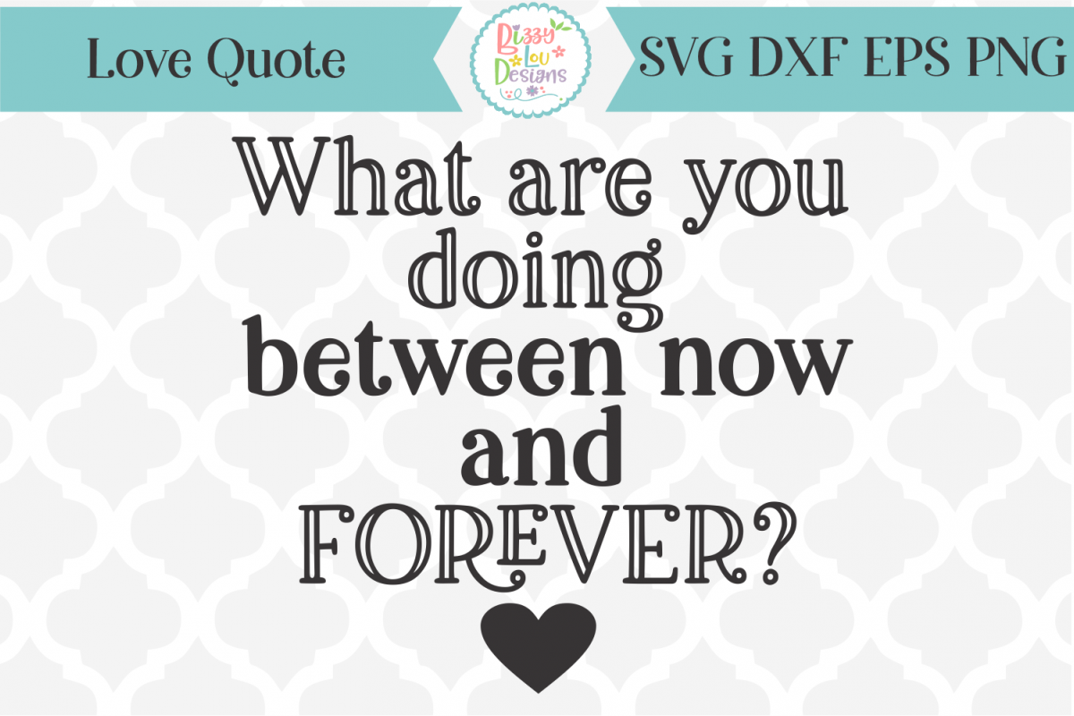 What are you doing between now and forever - love quote SVG example image 1