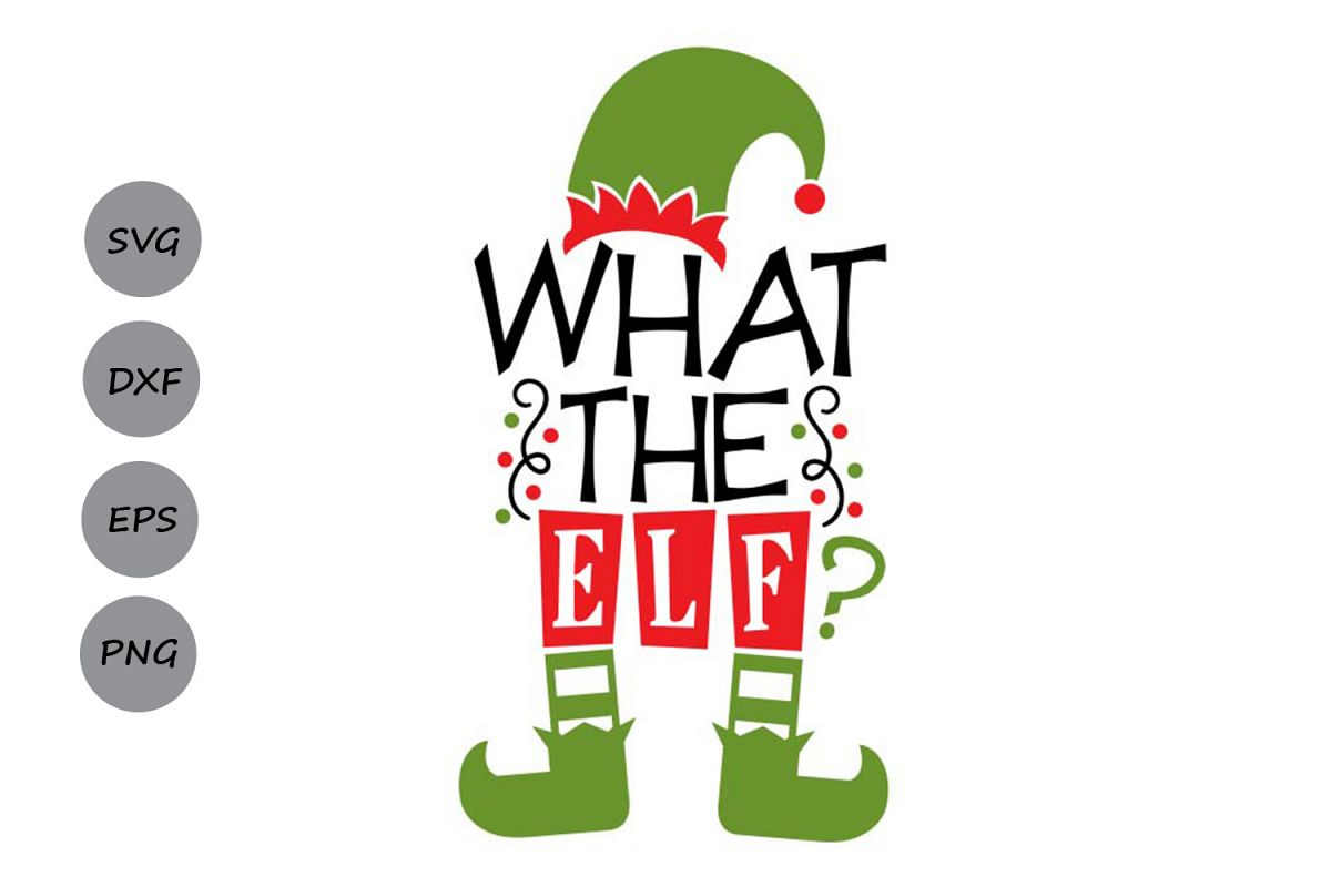 what the elf svg, christmas svg, elf svg, funny christmas. example image 1