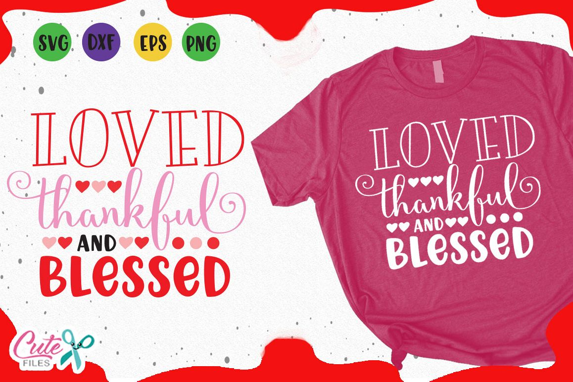 loved thankful and blessed svg valentines day files example image 1