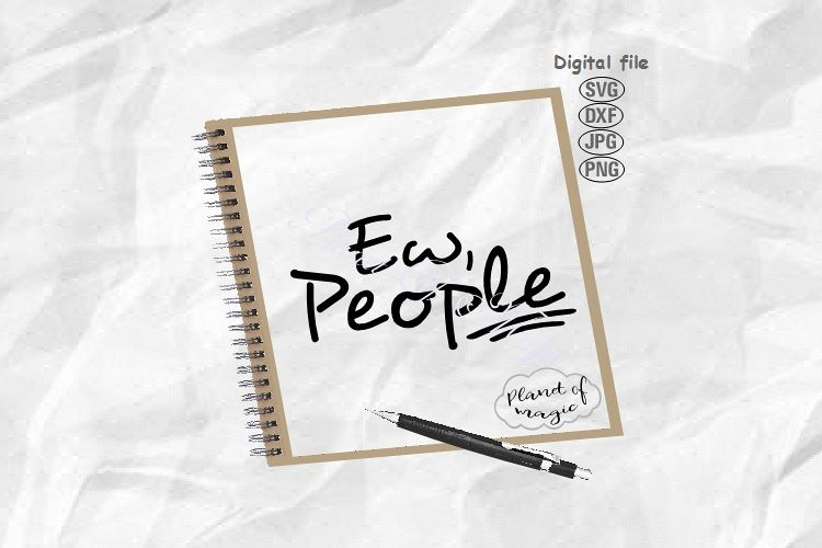Ew People Svg, Funny Quote Svg, Sarcastic Svg, Sassy Svg example image 1