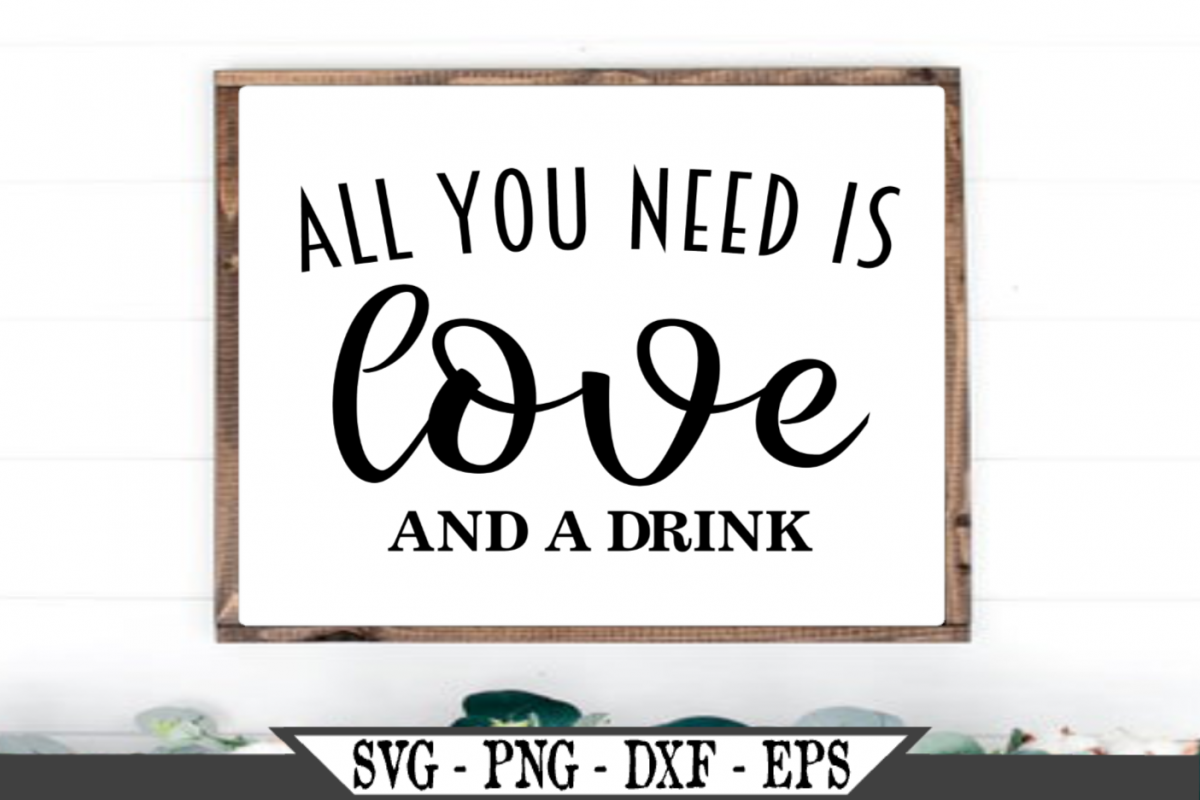 All You Need Is Love And A Drink SVG example image 1
