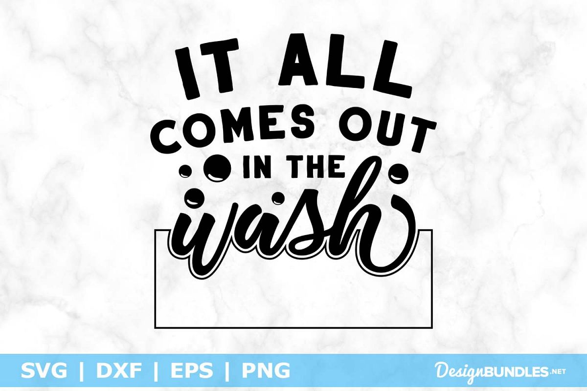 It All Comes Out In The Wash SVG File example image 1