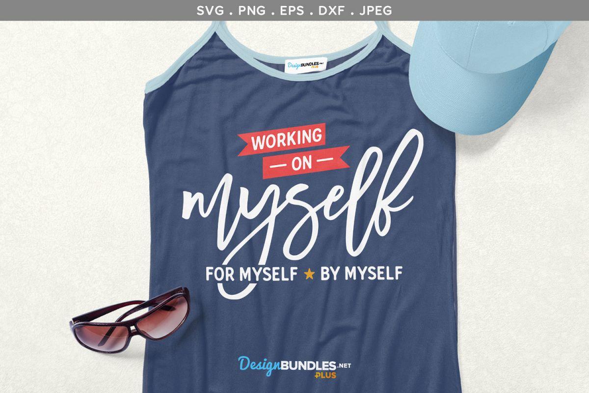Working on myself, for myself, by myself - svg, printable example image 1