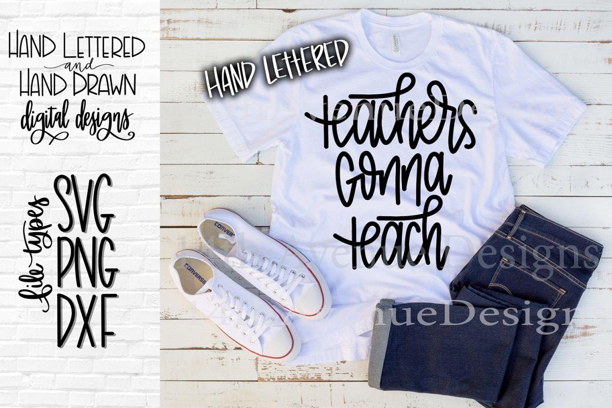 Teacher SVG, Teacher Gift Cut File, Teachers Gonna Teach example image 1