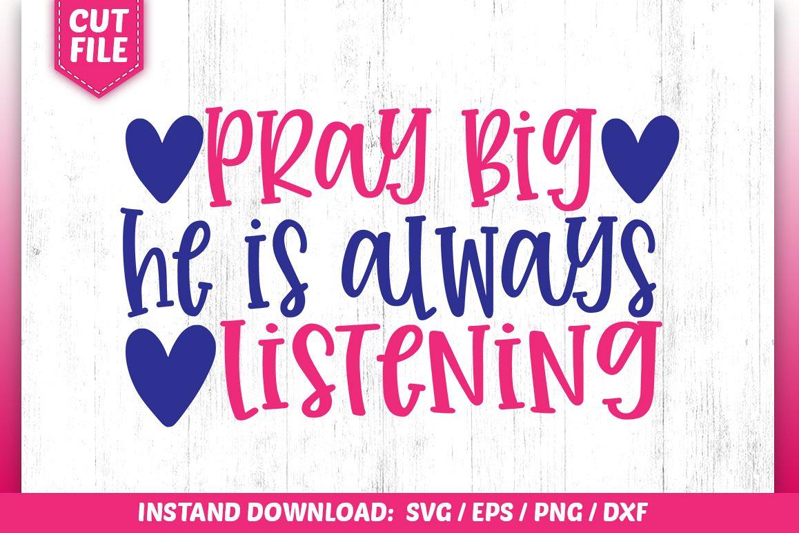 Pray Big he is always listening SVG example image 1