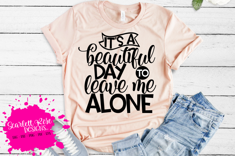It's a Beautiful Day to Leave me Alone SVG example image 1
