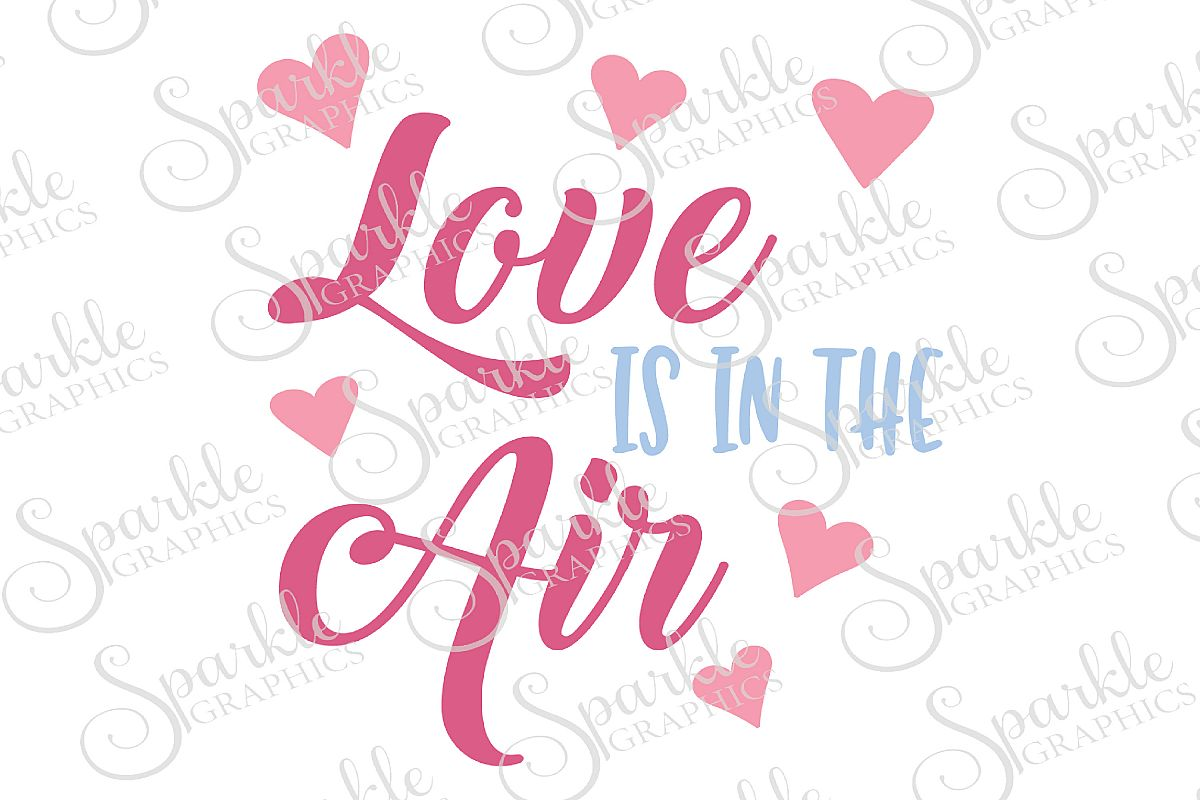 Love Is In The Air Cut File   SVG, EPS, DXF, PNG example image 1