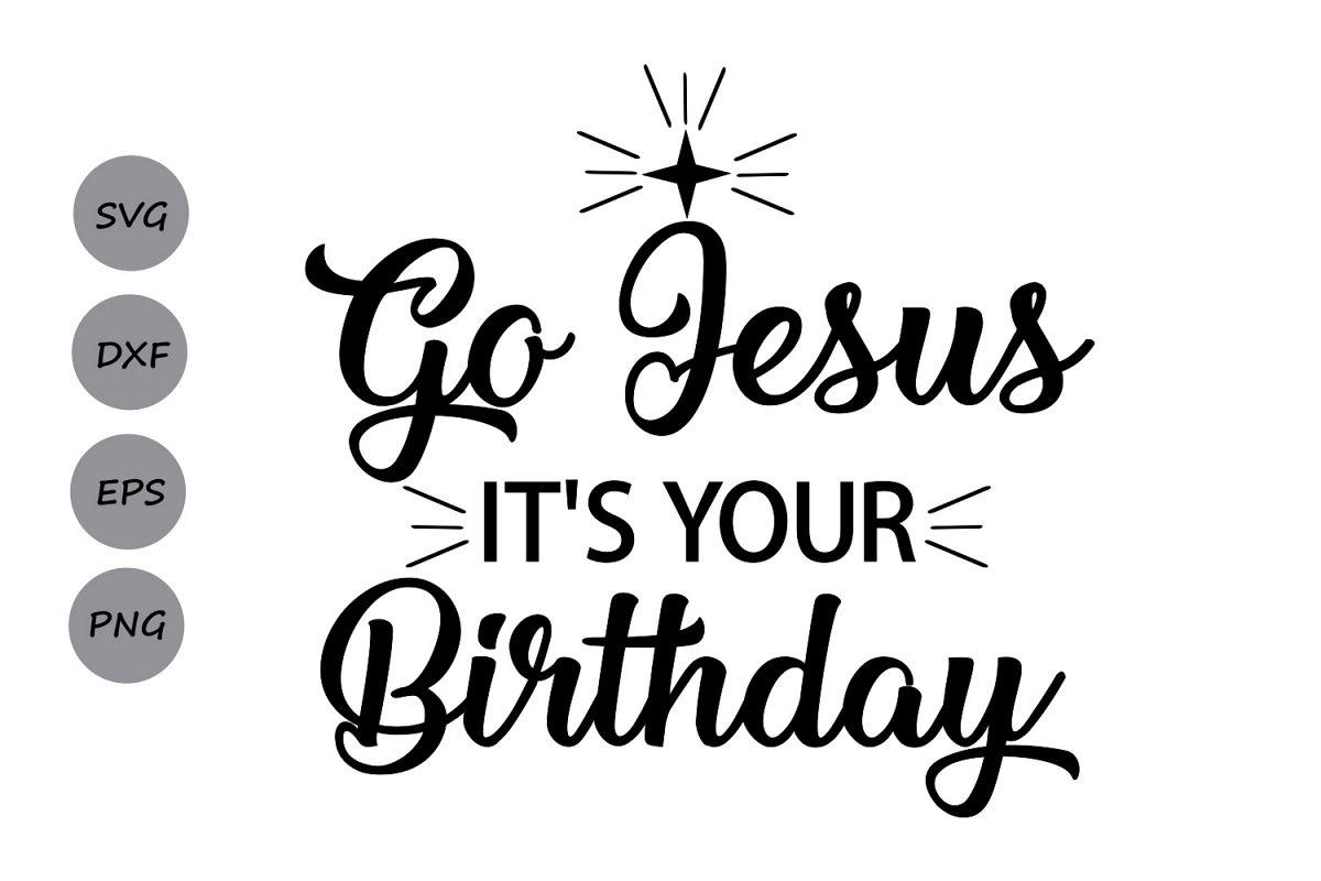 Go Jesus It\'s Your Birthday SVG, Happy Birthday Jesus SVG, Merry ...
