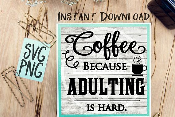 Coffee Because Adulting Is Hard SVG Image Design for Cut Machines Print DIY Design Brother Cricut Cameo Cutout Coffee Sign example image 1