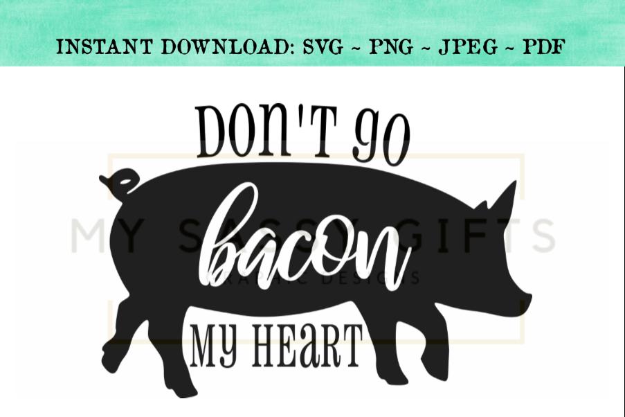 Funny Farmhouse Don't Go Bacon My Heart Farm Pig SVG Design