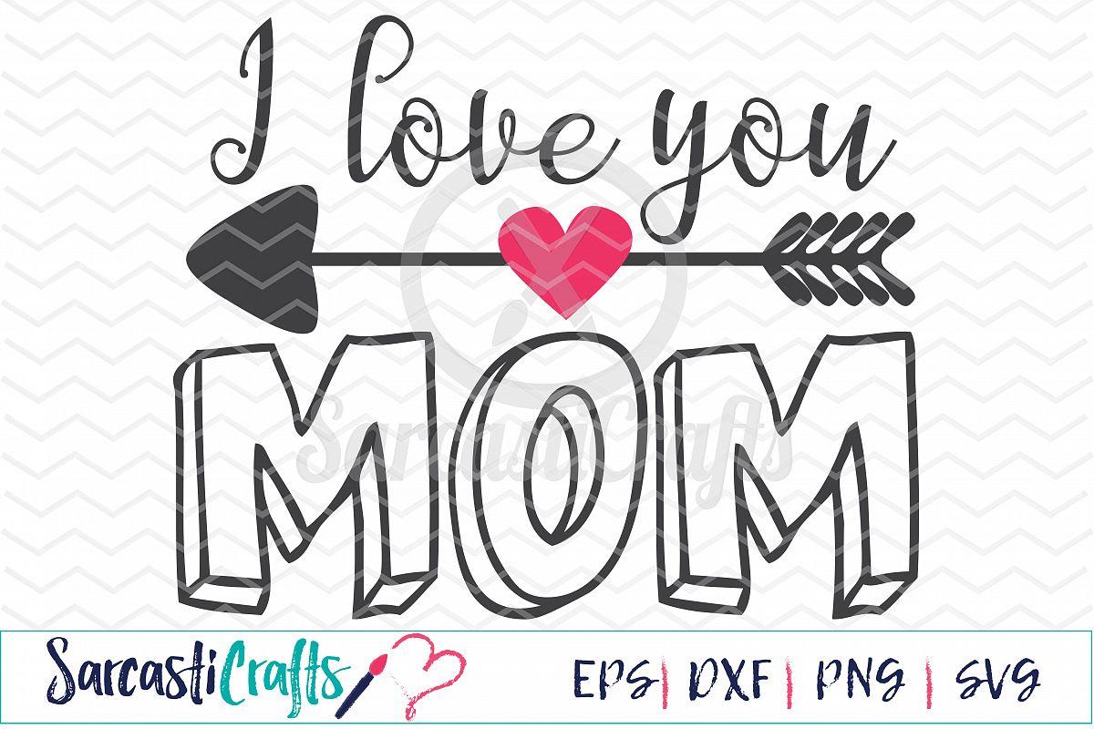 I Love You Mom Digital Printable Cuttable File Digital Download Svg Eps Png Dxf