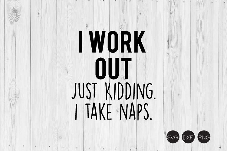 I Work Out Just Kidding I Take Naps SVG example image 1
